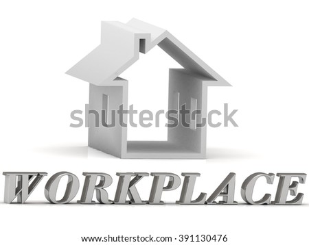 WORKPLACE- inscription of silver letters and white house on white background - stock photo