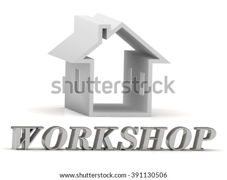 WORKSHOP- inscription of silver letters and white house on white background - stock photo