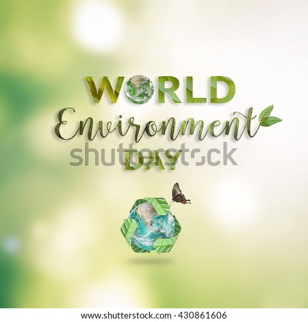 World environment day, June 5 handwritten beautiful text message CSR campaign with recycle green leaf save eco mother earth on blur clean nature bokeh background: Element of image furnished by NASA - stock photo