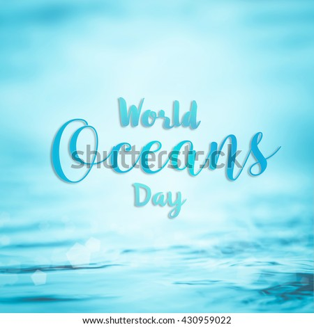 World ocean day, June 8 beautiful text message environment CSR campaign on blur natural blue cyan turquoise save eco mother nature clean water natural resources bokeh ripple wavy wave background - stock photo