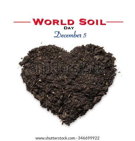 World soil day, December 5: Solid ground for life concept: Natural black topsoil with fertile humus for planting in heart shape: Isolated soil on white background w/ love sign: Environmental campaign - stock photo