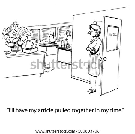 "Writer who is on deadline says to editor, ""I'll have my article pulled together in no time"". - stock photo"