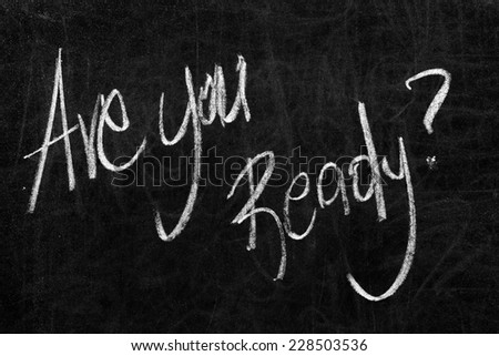 Written are you ready? on the blackboard with white chalk