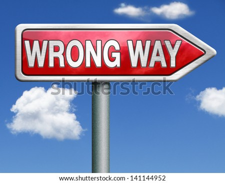 wrong way making a mistake error warning sign alert for danger lost way off track incorrect choice of direction do not enter red road sign arrow