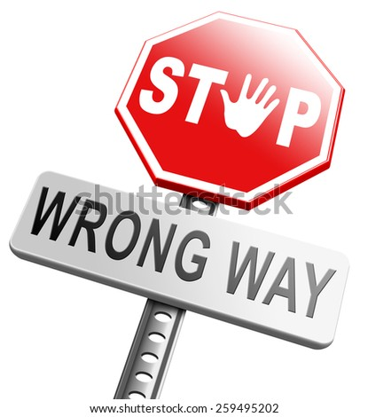 wrong way stop and turn back now bad direction making mistakes - stock photo