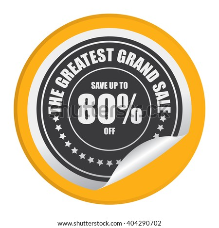 Yellow Circle Save Up To 80% Off The Greatest Grand Sale Product Label, Campaign Promotion Infographics Flat Icon, Peeling Sticker, Sign Isolated on White Background  - stock photo