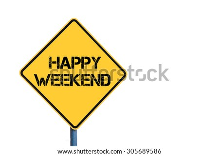 Yellow roadsign with Happy Weekend message isolated on white background