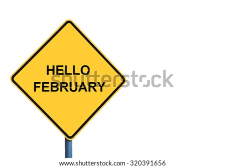 Yellow roadsign with HELLO FEBRUARY message isolated on white background