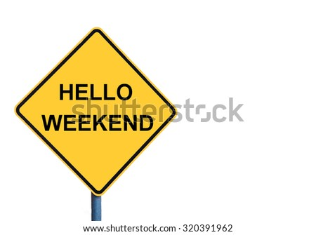 Yellow roadsign with HELLO WEEKEND message isolated on white background