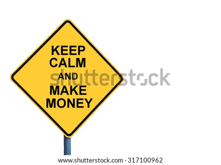 Yellow roadsign with KEEP CALM AND MAKE MONEY message isolated on white background