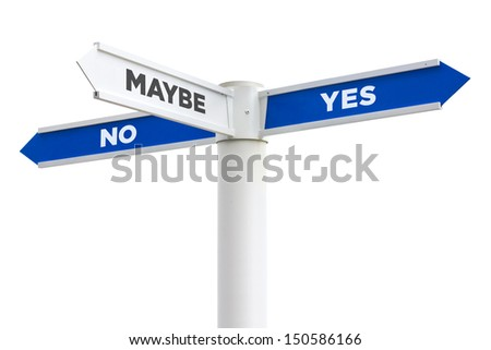 Yes No Maybe Crossroads Sign Isolated on White Background - stock photo