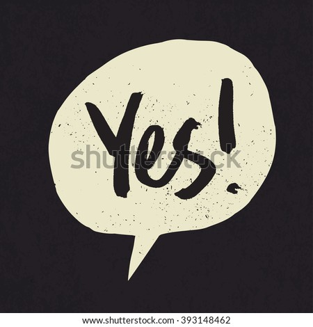 Yes sign in speech bubble. Grunge styled. Raster version - stock photo