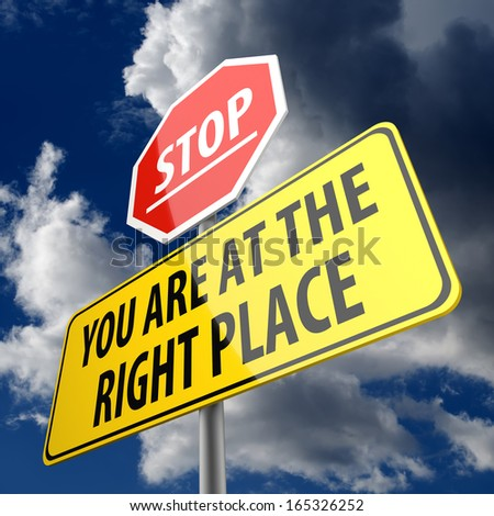 You are at the Right Place words on Road Sign and Stop Sign - stock photo