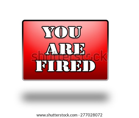 You are fired button. - stock photo