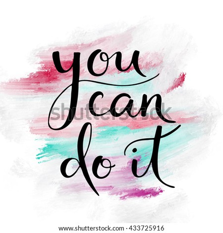 You can do it motivational hand lettering message on painted background - stock photo