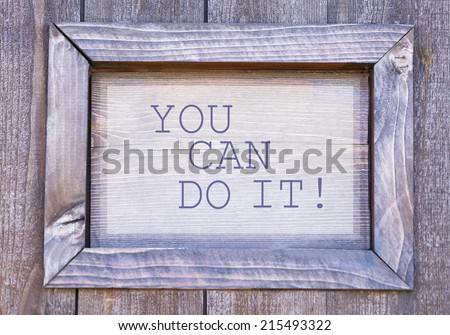 You can do it written on wooden frame, close-up - stock photo