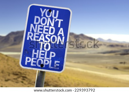 You Don't Need a Reason to Help People sign with a desert background - stock photo