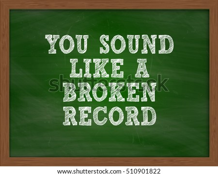 Image result for You sound like a broken record