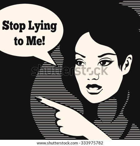 Young woman with speech bubble and lettering Stop Lying to Me. Illustration in black and white retro comic style. Free font used. - stock photo