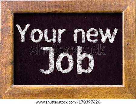 Your new Job handwritten on blackboard  - stock photo