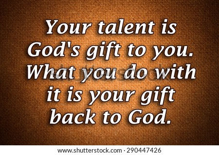 your talent is god rsquo s - photo #35