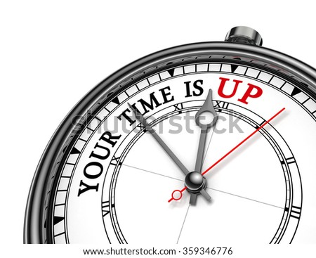 Your time is up red word on concept clock, isolated on white background
