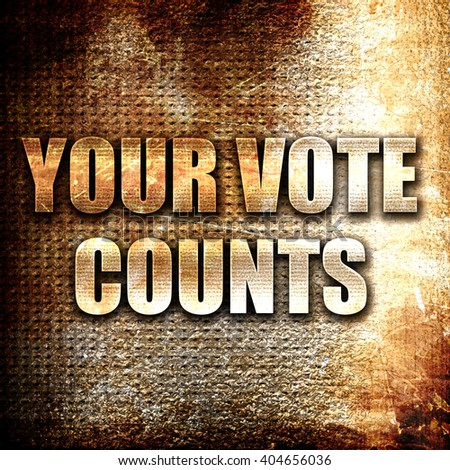 your vote counts, written on vintage metal texture - stock photo