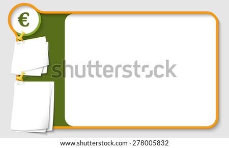 Abstract frame for your text with euro symbol and  papers for remark - stock vector