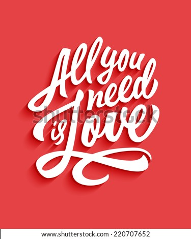 'All you need is love' handwritten typographic poster, original hand made quote lettering - stock vector