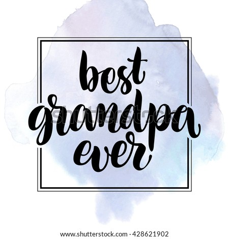 """""""Best grandpa ever"""" vector text on watercolor background. Hand drawn calligraphic lettering for greeting card, prints and posters. Congrats inspiration typographic inscription, calligraphic design - stock vector"""