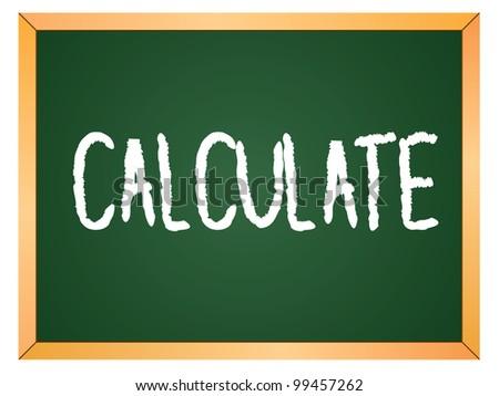 """calculate"" word written on chalkboard - stock vector"
