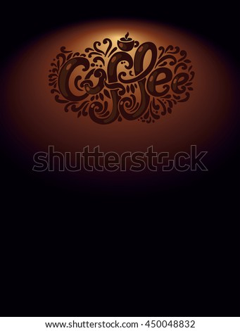 """Coffee"" inscription. Hand drawing, an individual font, twisted letters. Lettering. Pattern Frame. The composition on a dark brown background, dark font."