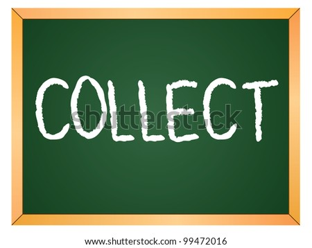 """""""collect"""" word written on chalkboard - stock vector"""