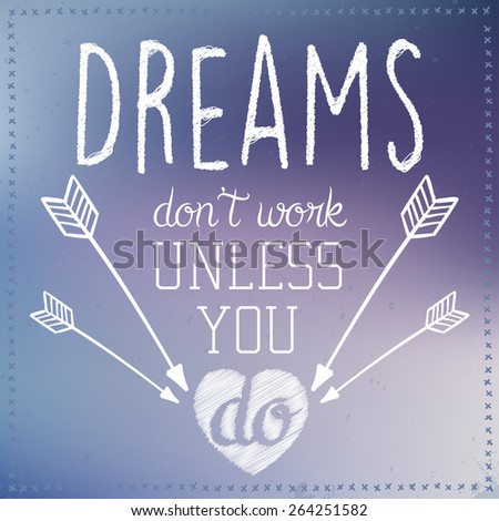 """""""Dreams don't work unless you do""""  Lettering. Vintage background with typographic design.  - stock vector"""