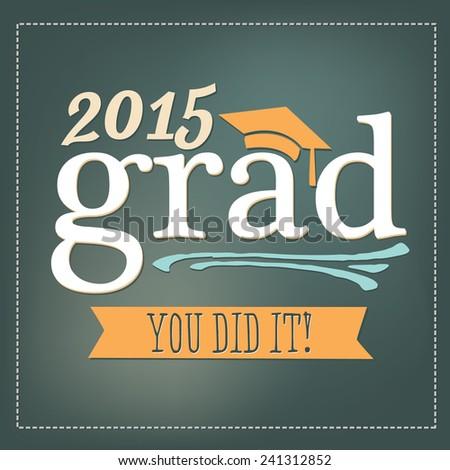2015 Grad - You Did It! - Graduation Vector - High School / College Graduate Diploma - stock vector