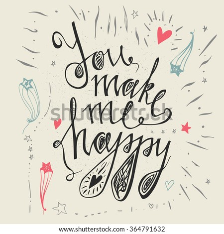Hand drawn typography poster.You make me happy.  Inspirational and motivational romantic and love quotes posters. Stylish typographic poster design in cute style. Valentine's Day card template. - stock vector