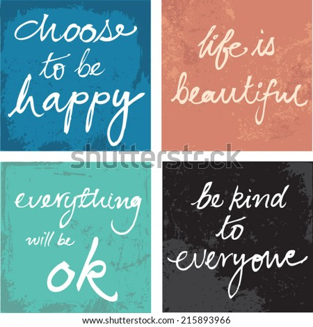 4 hand written inspirational motivational words - choose to be happy, life is beautiful, be kind, everything will be ok grunge background - stock vector