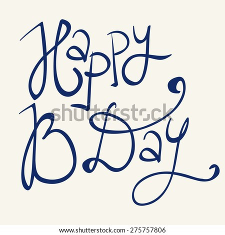 'Happy B Day' vector hand lettering, typography isolated design element - stock vector