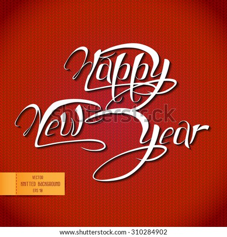 2016 Happy New Year hand-lettering on knitted red background. Vector Christmas Calligraphic Inscription. Calligraphic festive label for your design - stock vector