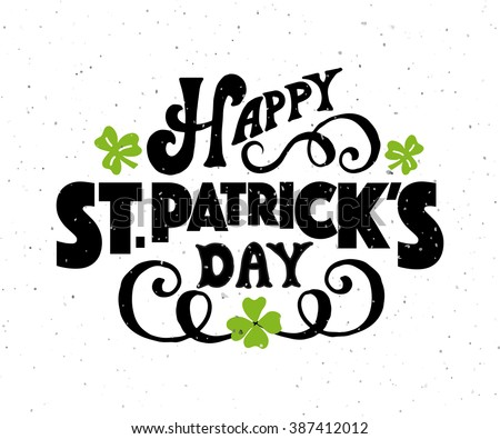 'Happy Saint Patrick's Day' on textured background. Hand drawn St. Patrick's Day lettering typography for postcard, card, flyer, banner template. Typographic design for St. Patrick Day. Vector EPS10 - stock vector