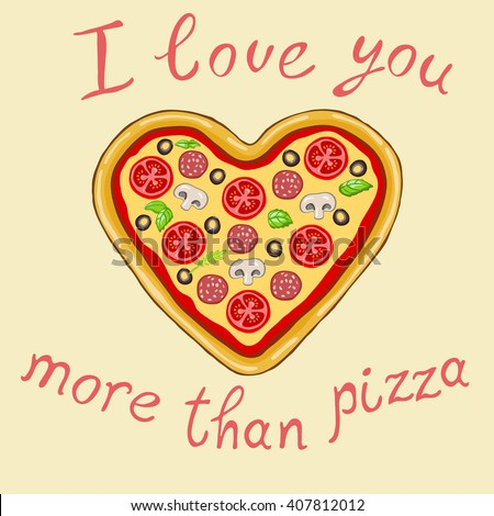 """""""i love you more than pizza"""" on a beige background.Vector image of a delicious pizza in the shape of a heart.The original declaration of love. - stock vector"""