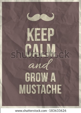 """""""Keep calm and grow a mustache"""" quote on crumpled paper texture background with frame - vector poster - stock vector"""