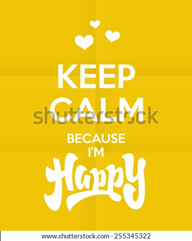 'Keep Calm because I'm Happy' quote royal british motivational poster design. Hand lettered brush script style phrase. Handmade Typographic Art, vector illustration - stock vector