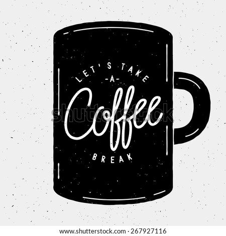 """""""Let's Take A Coffee Break"""" Hipster Vintage Stylized Lettering With Coffee Mug - stock vector"""