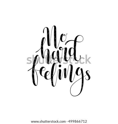 """No hard feelings"" lettering..Inspirational motivating quote.Vector."