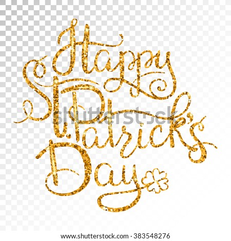 St. Patricks Day greetings. Gold money  lettering on transparent background. Symbol of good luck and wealth, traditions of Ireland holiday - stock vector