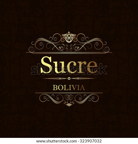 Sucre,Bolivia..Vintage frame. - stock vector