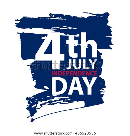 4th of july American independence day inscription with brush stroke background. Vector illustration. - stock vector