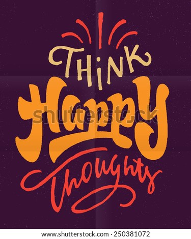 'Think Happy Thoughts' optimistic Hand lettered brush script style phrase. Handmade Typographic lettering Art for Poster Print Greeting Card T shirt apparel design, hand crafted vector illustration - stock vector