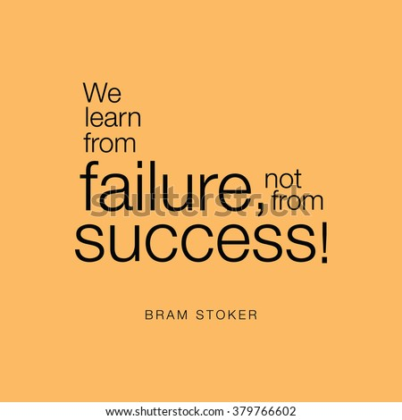 failure is success if we learn But they might not have been necessary if instead: 1 you hadn't failed 2 you  had asked those who achieved success how they did it before.